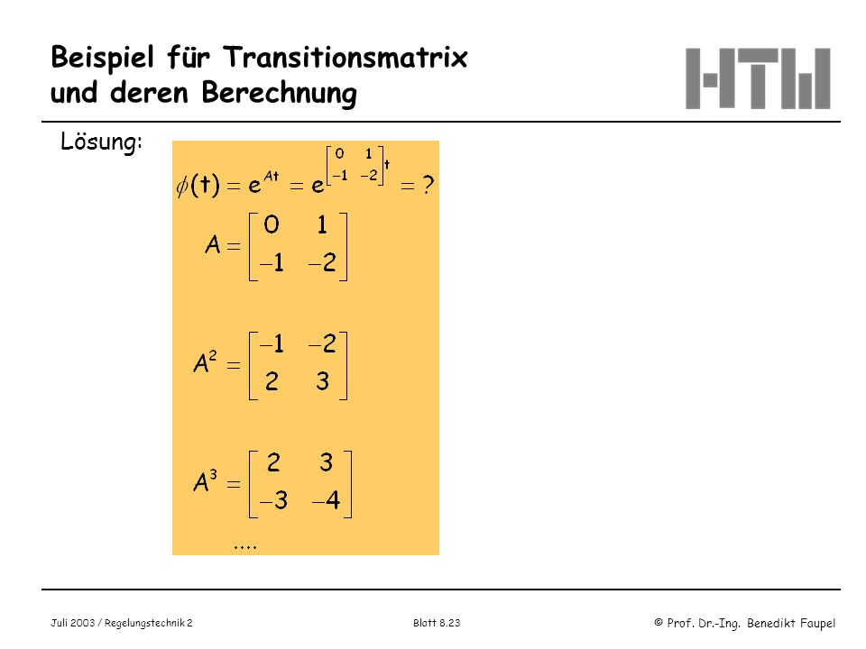 © Prof. Dr.-Ing. Benedikt Faupel Juli 2003 / Regelungstechnik 2 Blatt 8.23 Beispiel für Transitionsmatrix und deren Berechnung Lösung: