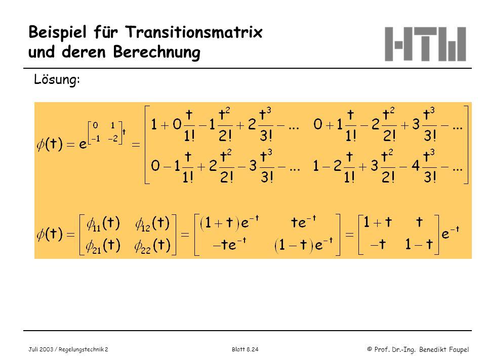 © Prof. Dr.-Ing. Benedikt Faupel Juli 2003 / Regelungstechnik 2 Blatt 8.24 Beispiel für Transitionsmatrix und deren Berechnung Lösung: