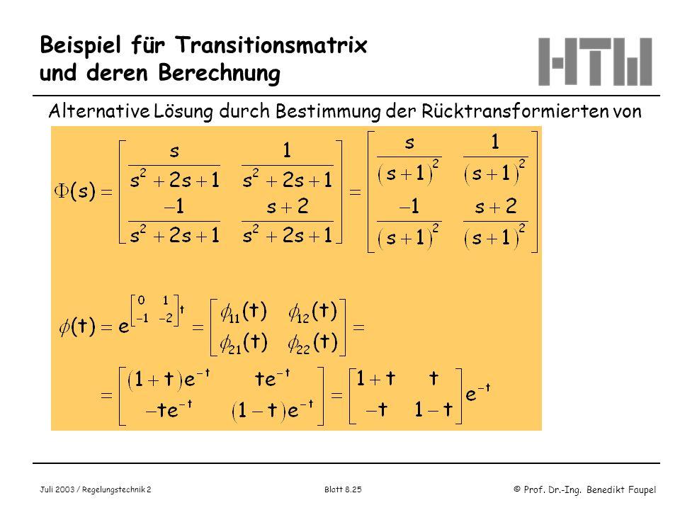 © Prof. Dr.-Ing. Benedikt Faupel Juli 2003 / Regelungstechnik 2 Blatt 8.25 Beispiel für Transitionsmatrix und deren Berechnung Alternative Lösung durc