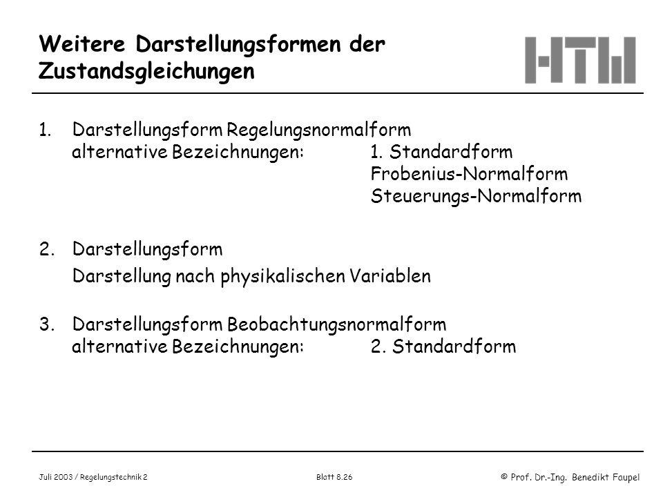 © Prof. Dr.-Ing. Benedikt Faupel Juli 2003 / Regelungstechnik 2 Blatt 8.26 Weitere Darstellungsformen der Zustandsgleichungen 1.Darstellungsform Regel