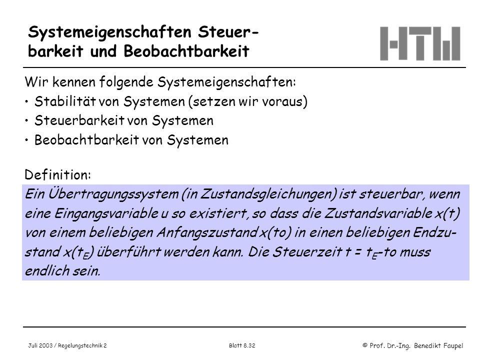© Prof. Dr.-Ing. Benedikt Faupel Juli 2003 / Regelungstechnik 2 Blatt 8.32 Systemeigenschaften Steuer- barkeit und Beobachtbarkeit Wir kennen folgende