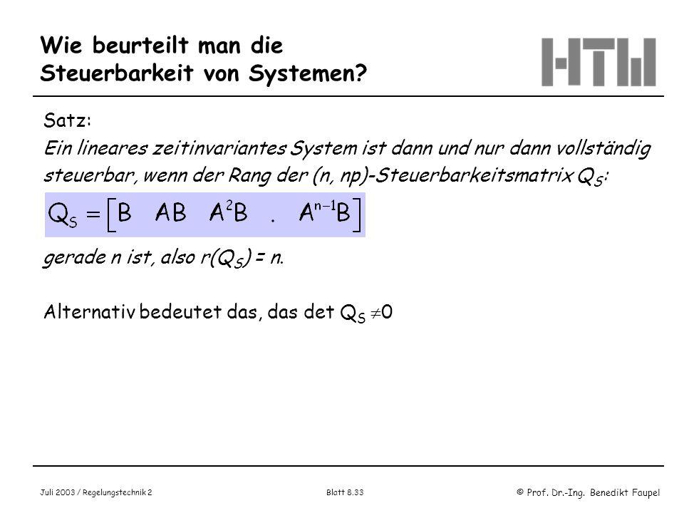 © Prof. Dr.-Ing. Benedikt Faupel Juli 2003 / Regelungstechnik 2 Blatt 8.33 Wie beurteilt man die Steuerbarkeit von Systemen? Satz: Ein lineares zeitin