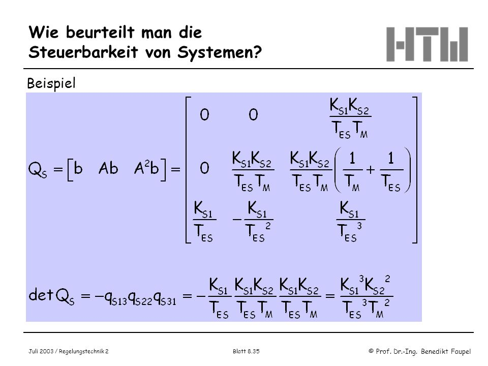© Prof. Dr.-Ing. Benedikt Faupel Juli 2003 / Regelungstechnik 2 Blatt 8.35 Wie beurteilt man die Steuerbarkeit von Systemen? Beispiel
