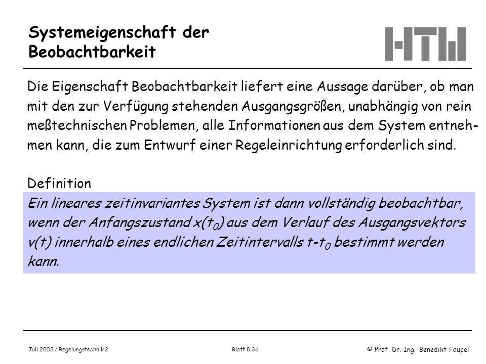 © Prof. Dr.-Ing. Benedikt Faupel Juli 2003 / Regelungstechnik 2 Blatt 8.36 Systemeigenschaft der Beobachtbarkeit Die Eigenschaft Beobachtbarkeit liefe