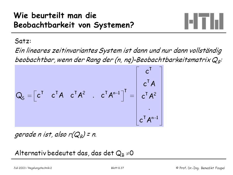 © Prof. Dr.-Ing. Benedikt Faupel Juli 2003 / Regelungstechnik 2 Blatt 8.37 Wie beurteilt man die Beobachtbarkeit von Systemen? Satz: Ein lineares zeit