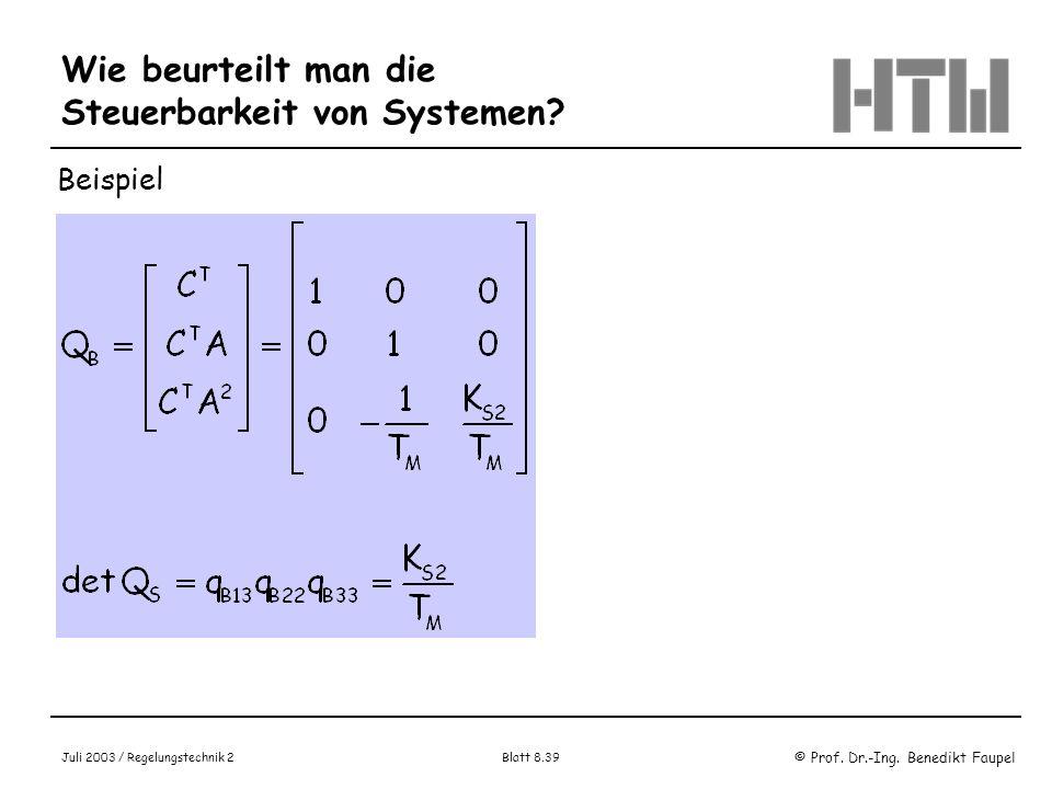 © Prof. Dr.-Ing. Benedikt Faupel Juli 2003 / Regelungstechnik 2 Blatt 8.39 Wie beurteilt man die Steuerbarkeit von Systemen? Beispiel