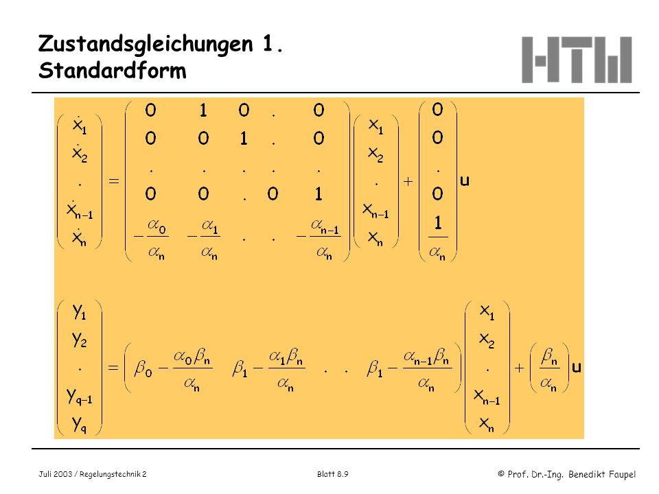 © Prof. Dr.-Ing. Benedikt Faupel Juli 2003 / Regelungstechnik 2 Blatt 8.9 Zustandsgleichungen 1. Standardform