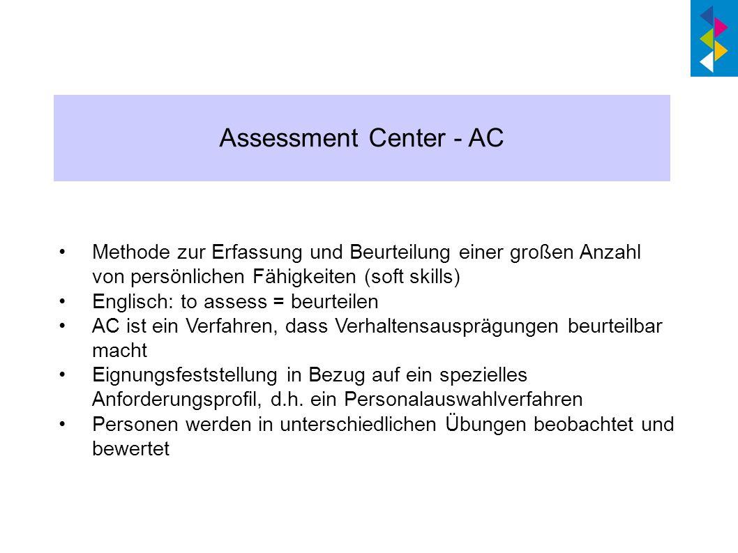Methode zur Erfassung und Beurteilung einer großen Anzahl von persönlichen Fähigkeiten (soft skills) Englisch: to assess = beurteilen AC ist ein Verfa