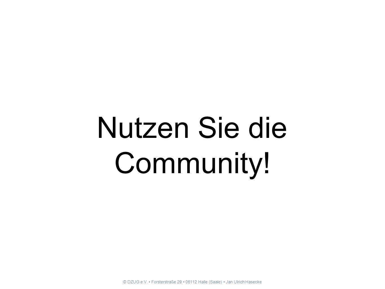 © DZUG e.V. Forsterstraße 29 06112 Halle (Saale) Jan Ulrich Hasecke Nutzen Sie die Community!