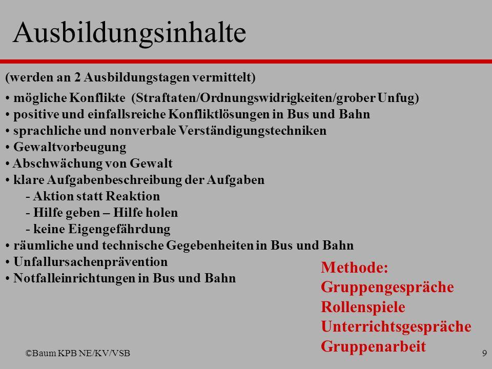 ©Baum KPB NE/KV/VSB8 Aufgaben der Busbegleiter Beobachtung Vorkommnisse im Bus Beobachtung Vorkommnisse im Bus Vorbildverhalten Steuerung des Verhalte