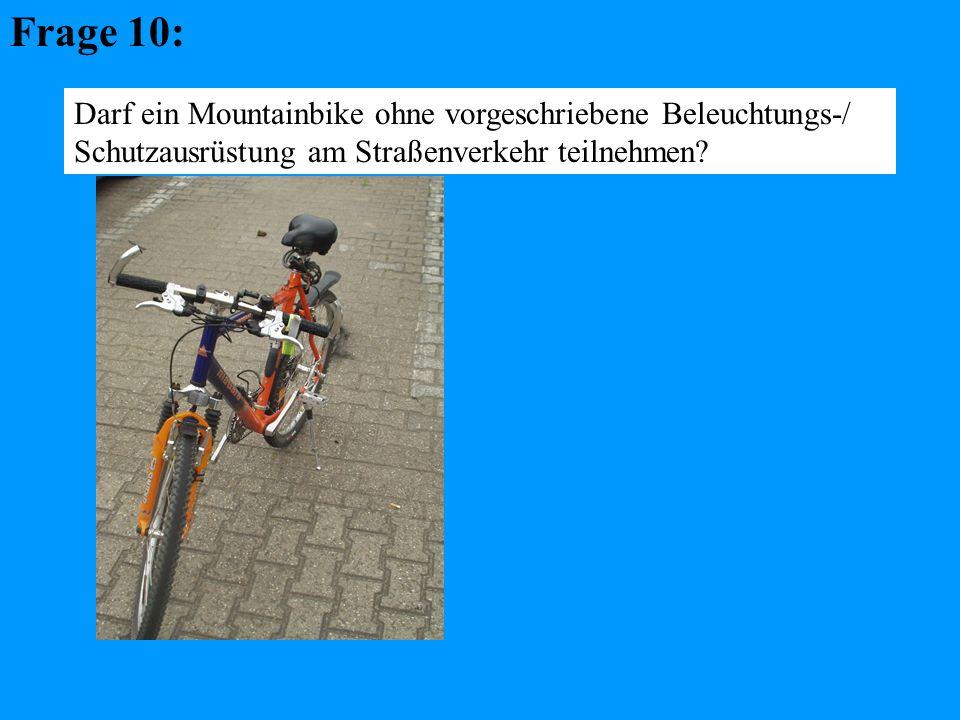 Frage 10: Darf ein Mountainbike ohne vorgeschriebene Beleuchtungs-/ Schutzausrüstung am Straßenverkehr teilnehmen?