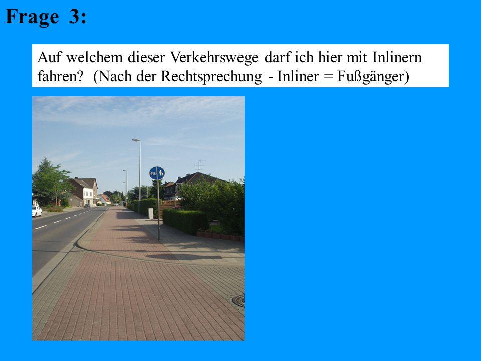 Frage 3: Auf welchem dieser Verkehrswege darf ich hier mit Inlinern fahren.