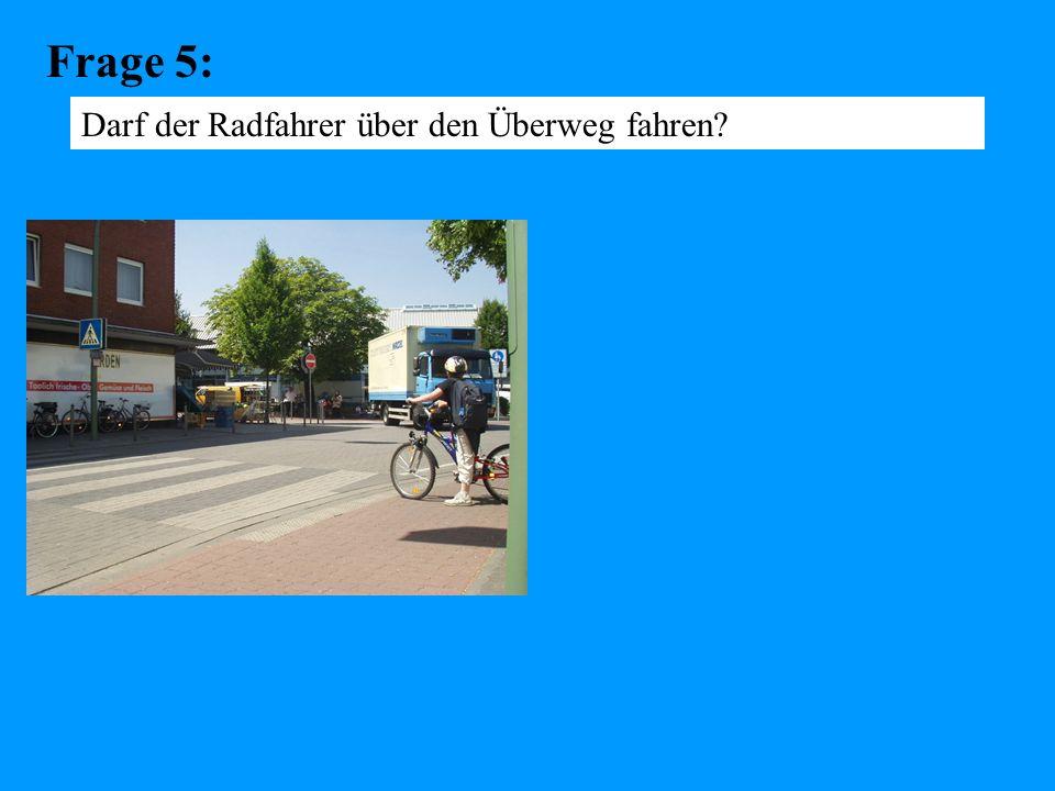 Frage 5: Darf der Radfahrer über den Überweg fahren?