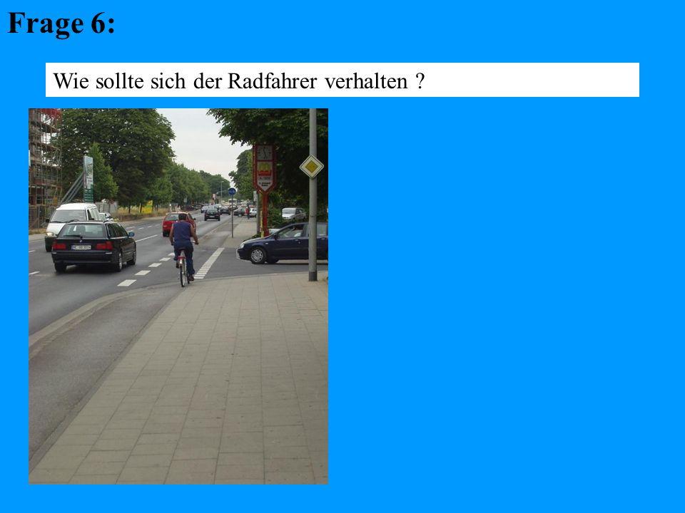 Frage 6: Wie sollte sich der Radfahrer verhalten