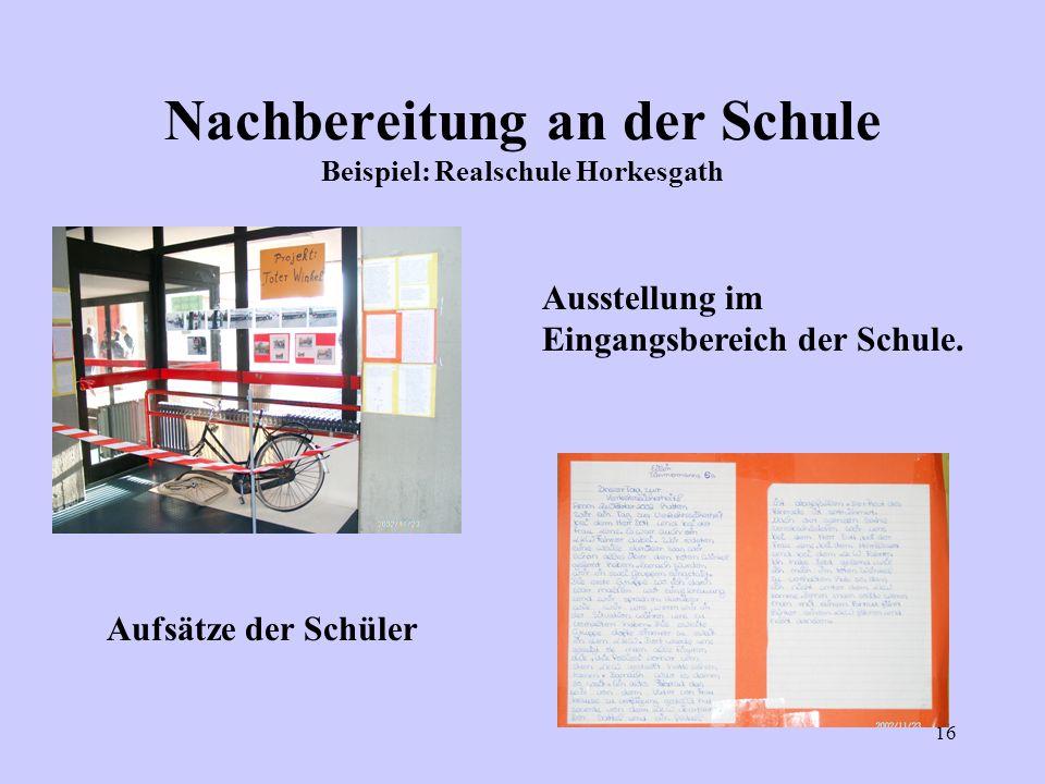 16 Nachbereitung an der Schule Beispiel: Realschule Horkesgath Ausstellung im Eingangsbereich der Schule. Aufsätze der Schüler