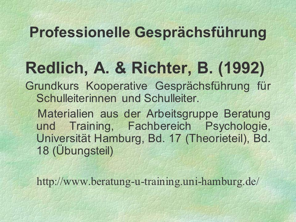 Professionelle Gesprächsführung Redlich, A. & Richter, B. (1992) Grundkurs Kooperative Gesprächsführung für Schulleiterinnen und Schulleiter. Material