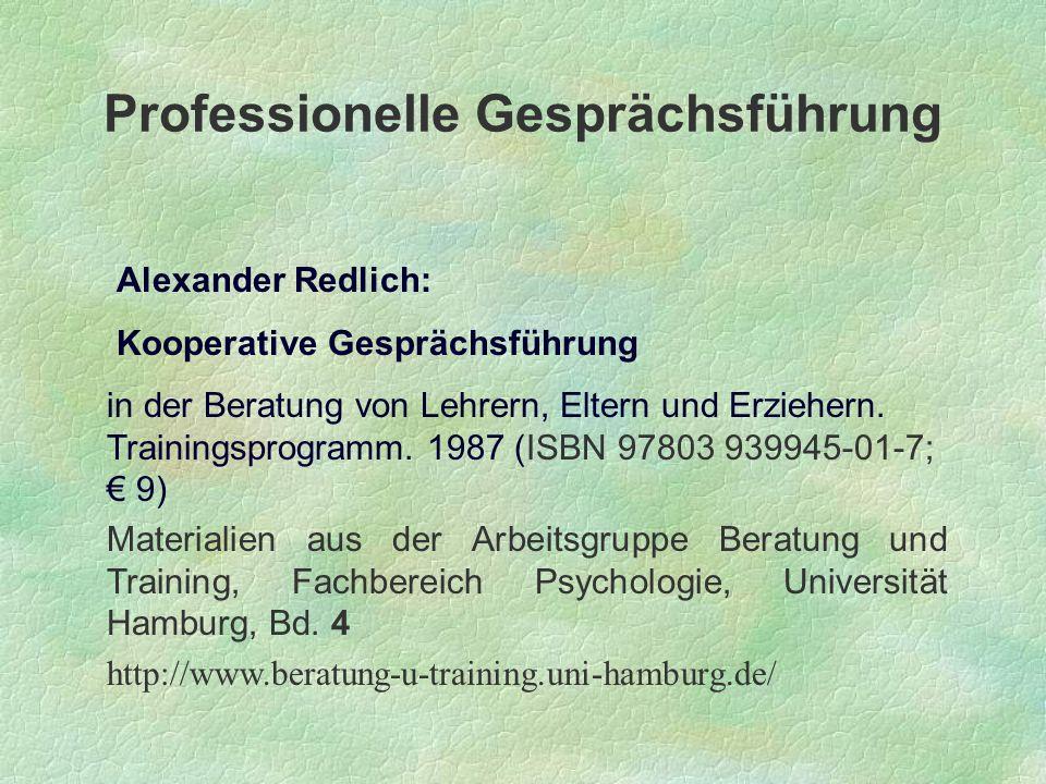 Professionelle Gesprächsführung Alexander Redlich: Kooperative Gesprächsführung in der Beratung von Lehrern, Eltern und Erziehern. Trainingsprogramm.