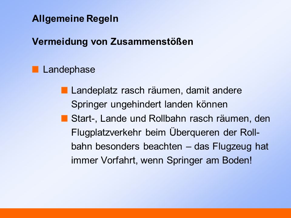 Allgemeine Regeln Vermeidung von Zusammenstößen Landephase Landeplatz rasch räumen, damit andere Springer ungehindert landen können Start-, Lande und