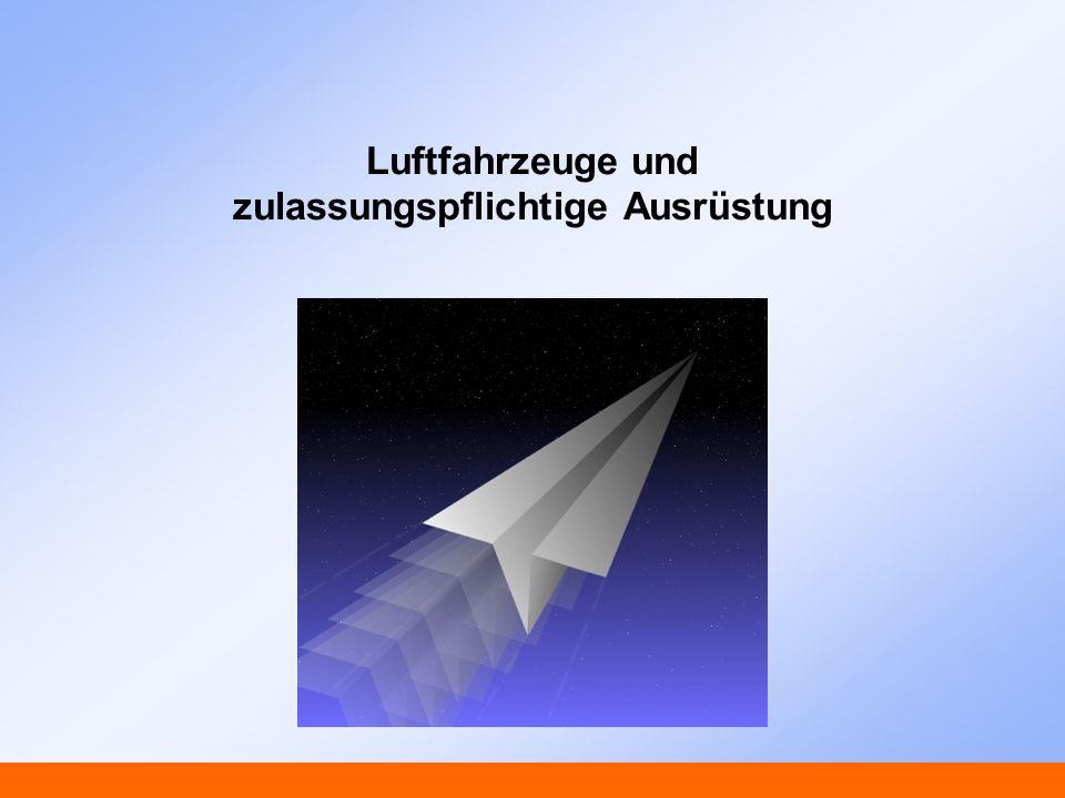 Luftfahrzeuge und zulassungspflichtige Ausrüstung