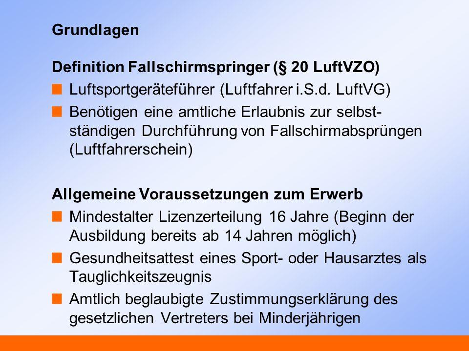 Grundlagen Definition Fallschirmspringer (§ 20 LuftVZO) Luftsportgeräteführer (Luftfahrer i.S.d. LuftVG) Benötigen eine amtliche Erlaubnis zur selbst-