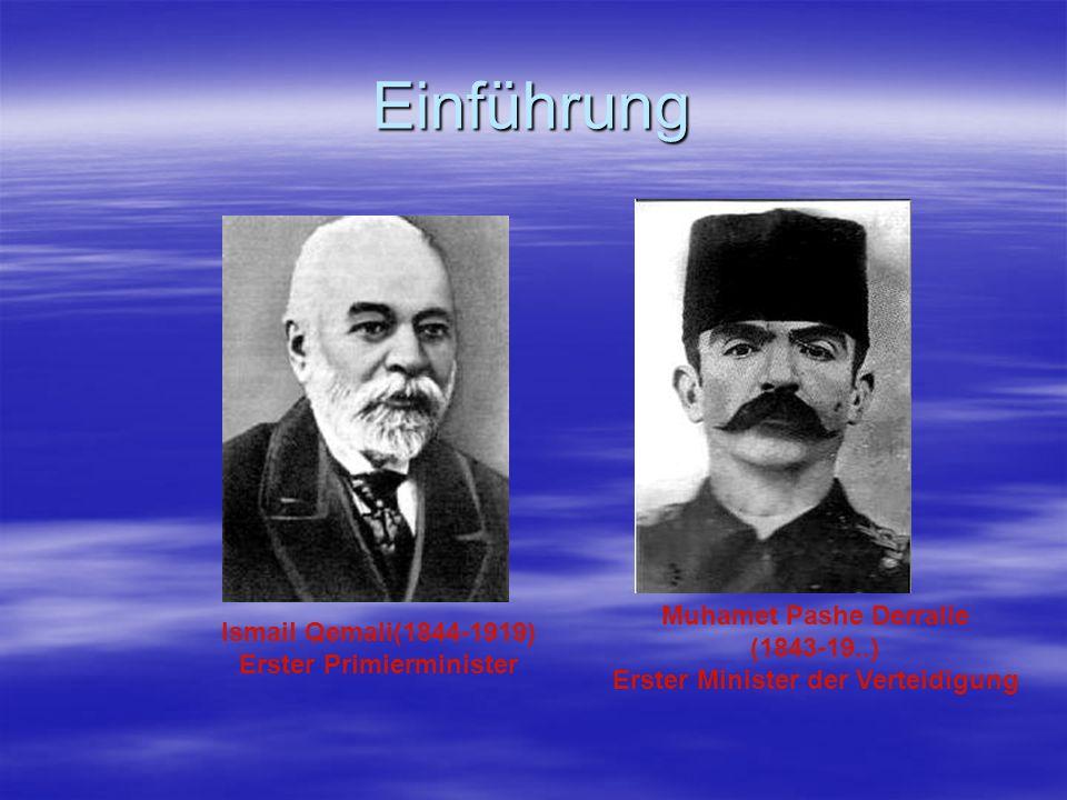 Einführung Ismail Qemali(1844-1919) Erster Primierminister Muhamet Pashe Derralle (1843-19..) Erster Minister der Verteidigung