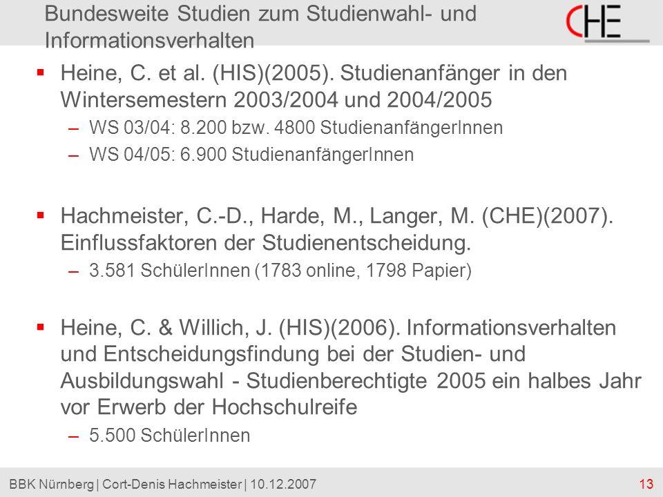 13BBK Nürnberg | Cort-Denis Hachmeister | 10.12.2007 Bundesweite Studien zum Studienwahl- und Informationsverhalten Heine, C. et al. (HIS)(2005). Stud
