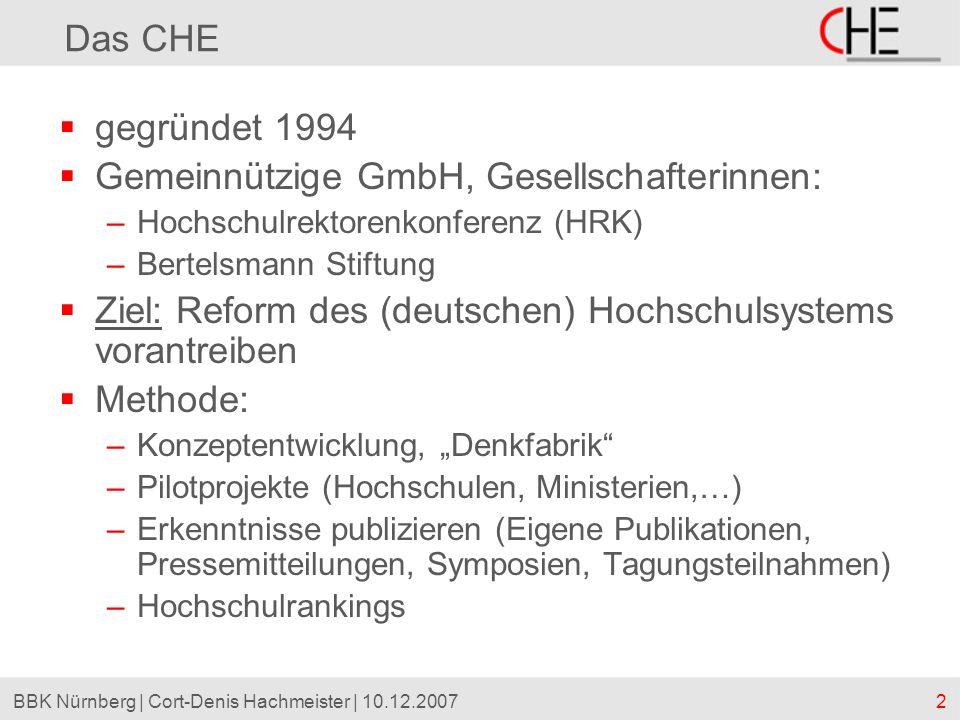 2BBK Nürnberg | Cort-Denis Hachmeister | 10.12.2007 Das CHE gegründet 1994 Gemeinnützige GmbH, Gesellschafterinnen: –Hochschulrektorenkonferenz (HRK)