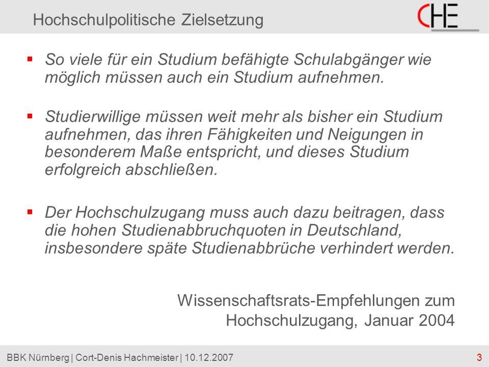 3BBK Nürnberg | Cort-Denis Hachmeister | 10.12.2007 Hochschulpolitische Zielsetzung So viele für ein Studium befähigte Schulabgänger wie möglich müsse
