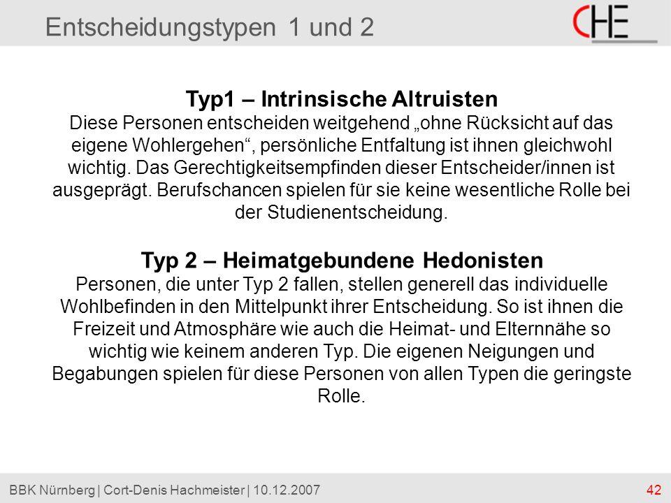 42BBK Nürnberg | Cort-Denis Hachmeister | 10.12.2007 Entscheidungstypen 1 und 2 Typ1 – Intrinsische Altruisten Diese Personen entscheiden weitgehend o