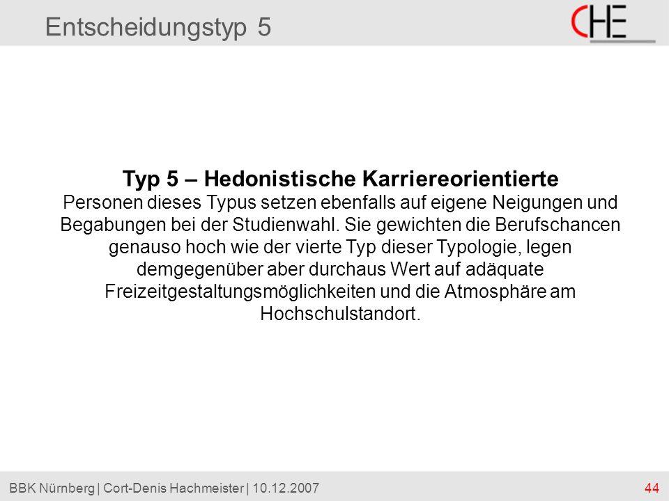 44BBK Nürnberg | Cort-Denis Hachmeister | 10.12.2007 Entscheidungstyp 5 Typ 5 – Hedonistische Karriereorientierte Personen dieses Typus setzen ebenfal