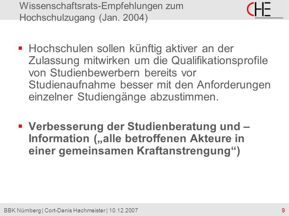 9BBK Nürnberg | Cort-Denis Hachmeister | 10.12.2007 Wissenschaftsrats-Empfehlungen zum Hochschulzugang (Jan. 2004) Hochschulen sollen künftig aktiver