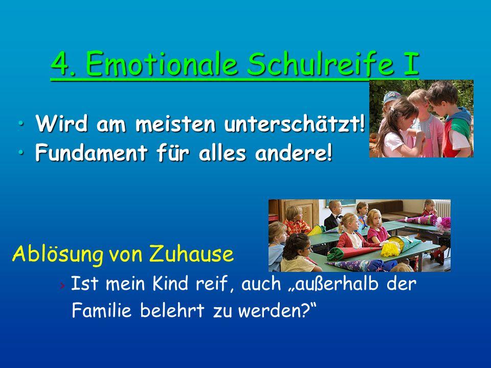 4. Emotionale Schulreife I Ablösung von Zuhause > Ist mein Kind reif, auch außerhalb der Familie belehrt zu werden? Wird am meisten unterschätzt!Wird