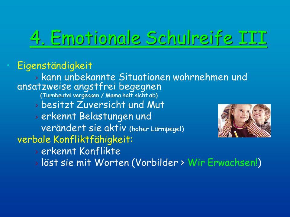 4. Emotionale Schulreife III Eigenständigkeit > kann unbekannte Situationen wahrnehmen und ansatzweise angstfrei begegnen (Turnbeutel vergessen / Mama