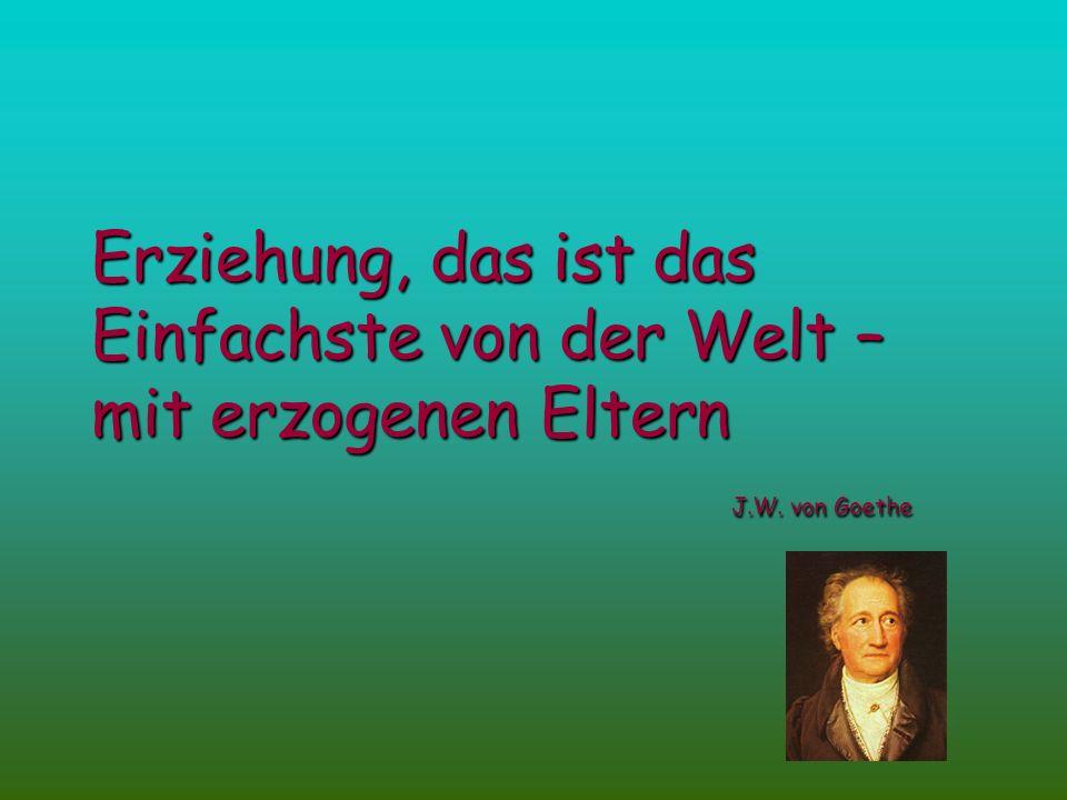 Erziehung, das ist das Einfachste von der Welt – mit erzogenen Eltern J.W. von Goethe