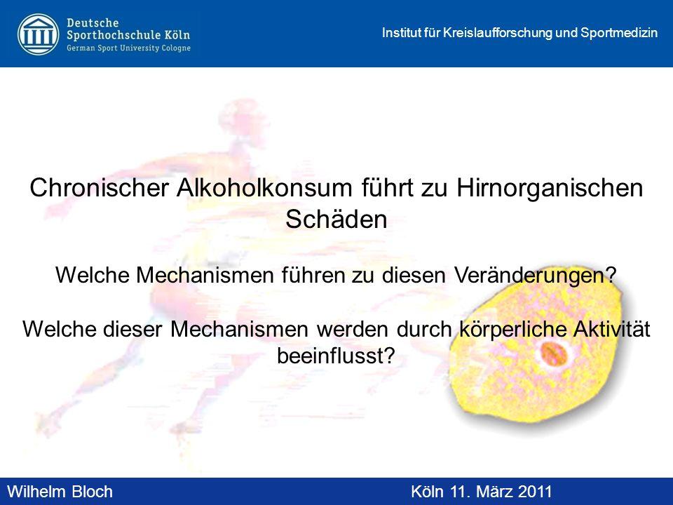 Wilhelm BlochAltenberg, 19. November 2010 Institut für Kreislaufforschung und Sportmedizin Wilhelm BlochKöln 11. März 2011 Chronischer Alkoholkonsum f