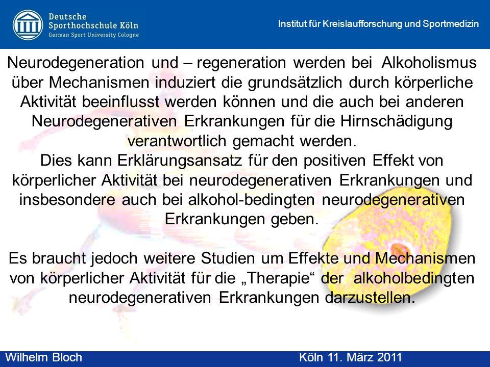 Wilhelm BlochAltenberg, 19. November 2010 Institut für Kreislaufforschung und Sportmedizin Wilhelm BlochKöln 11. März 2011 Neurodegeneration und – reg
