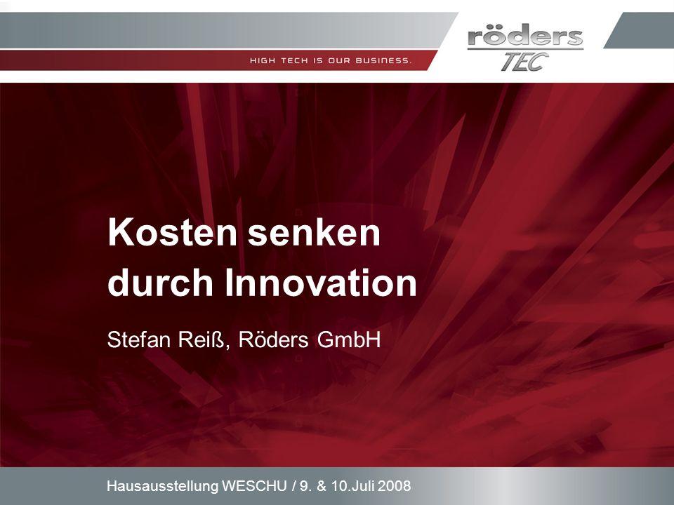 9. & 10.Juli 2008Hausausstellung WESCHU / Kosten senken durch Innovation Stefan Reiß, Röders GmbH