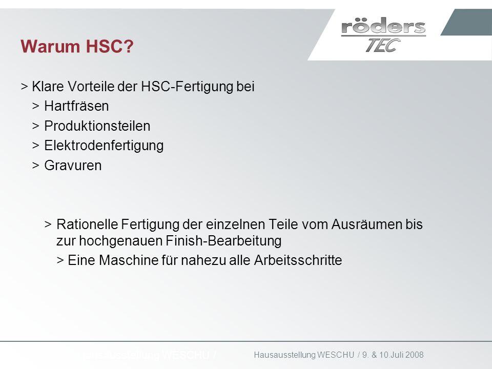 9. & 10.Juli 2008 Hausausstellung WESCHU / Warum HSC? >Klare Vorteile der HSC-Fertigung bei >Hartfräsen >Produktionsteilen >Elektrodenfertigung >Gravu