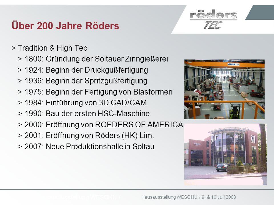 9. & 10.Juli 2008 Hausausstellung WESCHU / Über 200 Jahre Röders >Tradition & High Tec >1800: Gründung der Soltauer Zinngießerei >1924: Beginn der Dru