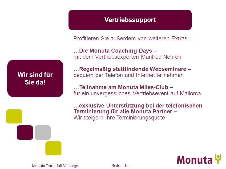 Seite – 15 – Monuta Trauerfall-Vorsorge Seite – 15 – Vertriebssupport Wir sind für Sie da! Profitieren Sie außerdem von weiteren Extras… …Die Monuta C
