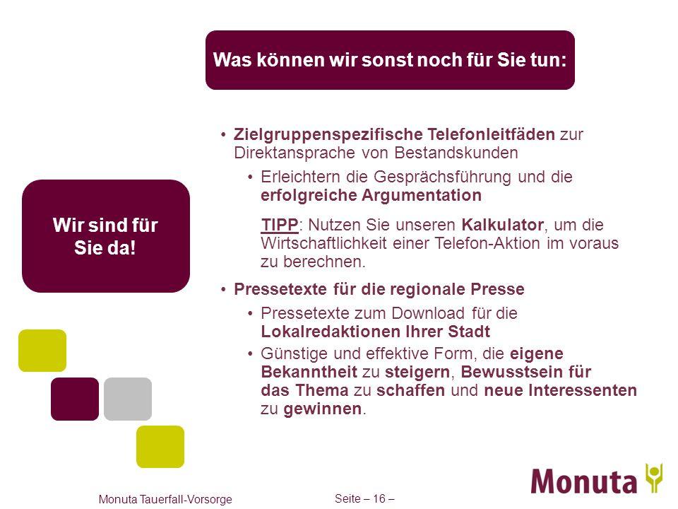 Seite – 16 – Monuta Tauerfall-Vorsorge Was können wir sonst noch für Sie tun: Wir sind für Sie da! Zielgruppenspezifische Telefonleitfäden zur Direkta