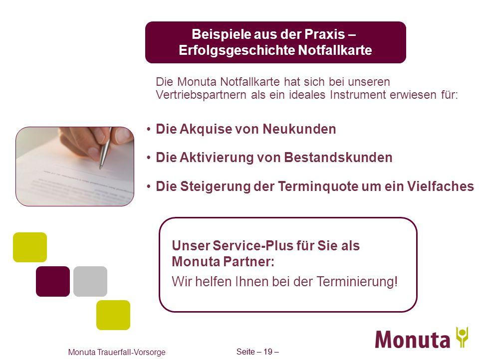 Seite – 19 – Monuta Trauerfall-Vorsorge Seite – 19 – Beispiele aus der Praxis – Erfolgsgeschichte Notfallkarte Die Monuta Notfallkarte hat sich bei un