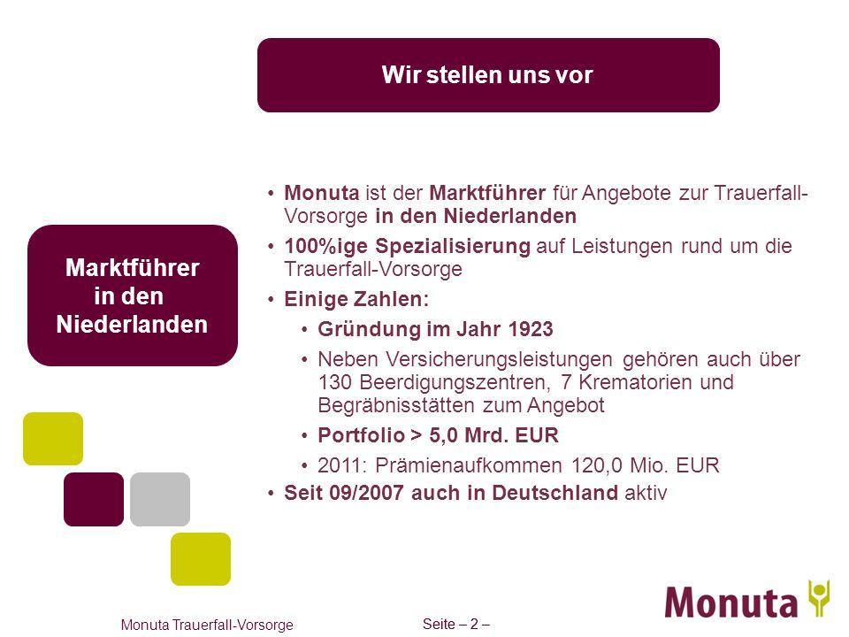 Seite – 2 – Monuta Trauerfall-Vorsorge Seite – 2 – Marktführer in den Niederlanden Wir stellen uns vor Monuta ist der Marktführer für Angebote zur Tra