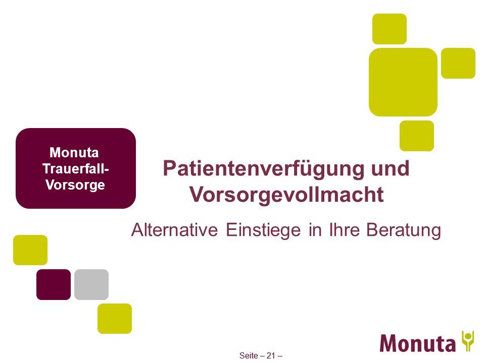 Seite – 21 – Monuta Trauerfall- Vorsorge Patientenverfügung und Vorsorgevollmacht Alternative Einstiege in Ihre Beratung
