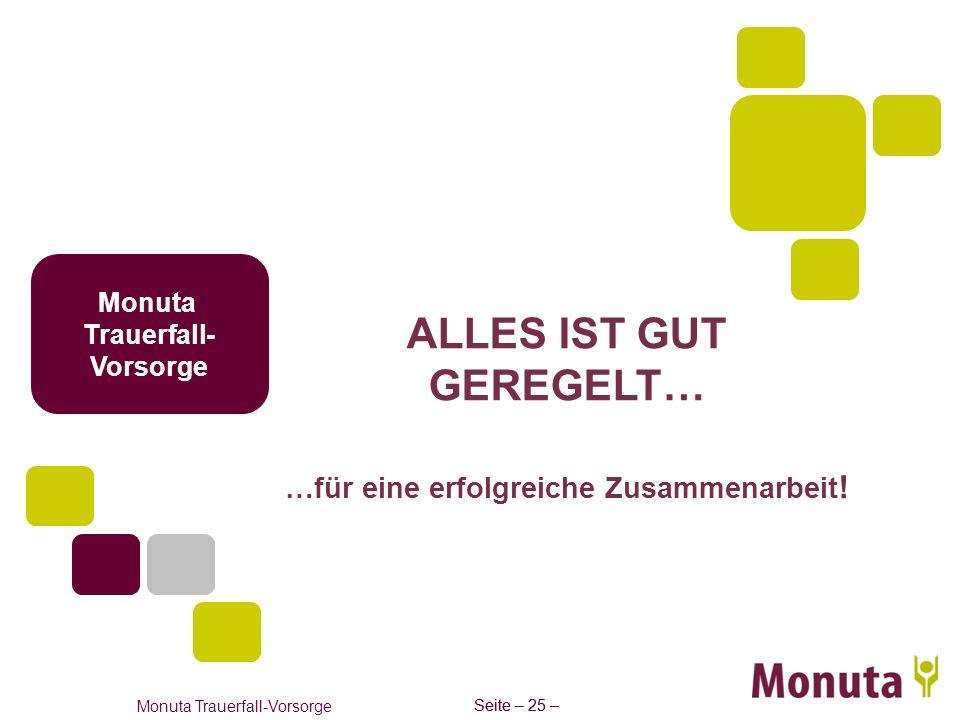 Seite – 25 – Monuta Trauerfall-Vorsorge Seite – 25 – Monuta Trauerfall- Vorsorge ALLES IST GUT GEREGELT… …für eine erfolgreiche Zusammenarbeit !