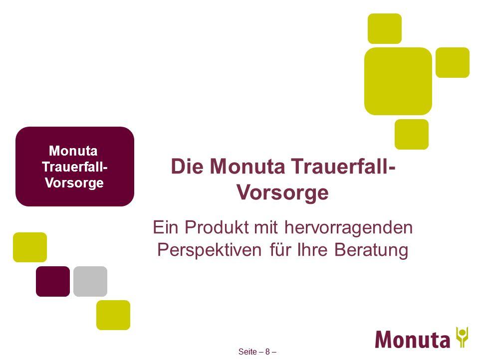 Seite – 8 – Monuta Trauerfall- Vorsorge Die Monuta Trauerfall- Vorsorge Ein Produkt mit hervorragenden Perspektiven für Ihre Beratung