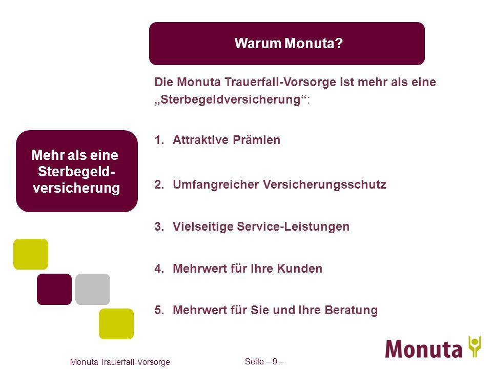 Seite – 9 – Monuta Trauerfall-Vorsorge Seite – 9 – Mehr als eine Sterbegeld- versicherung Warum Monuta? Die Monuta Trauerfall-Vorsorge ist mehr als ei
