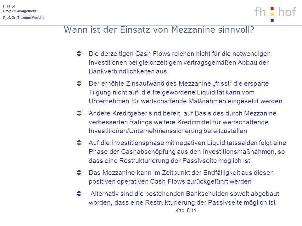 FH-Hof Projektmanagement Prof. Dr. Thomas Meuche Kap. 8-11 Wann ist der Einsatz von Mezzanine sinnvoll? Die derzeitigen Cash Flows reichen nicht für d