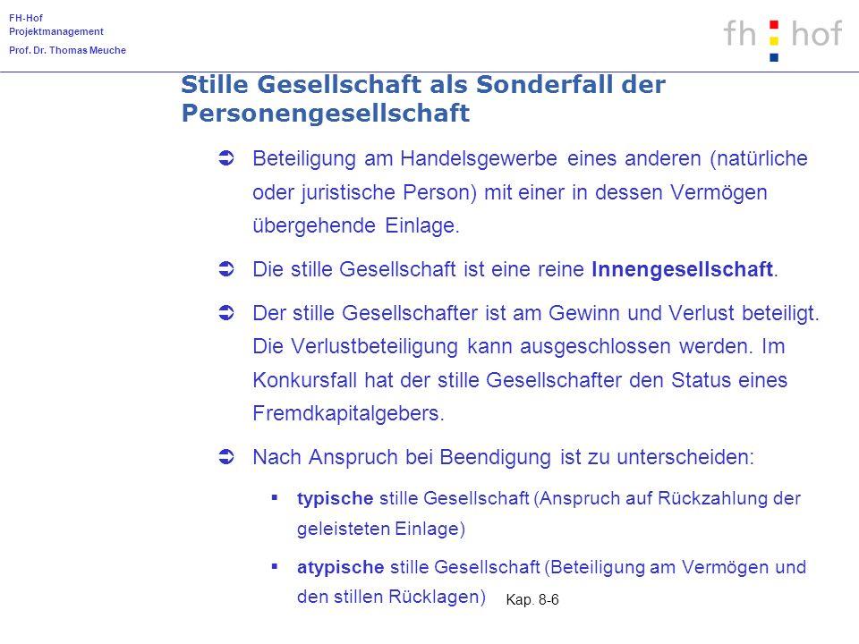 FH-Hof Projektmanagement Prof. Dr. Thomas Meuche Kap. 8-6 Stille Gesellschaft als Sonderfall der Personengesellschaft Beteiligung am Handelsgewerbe ei