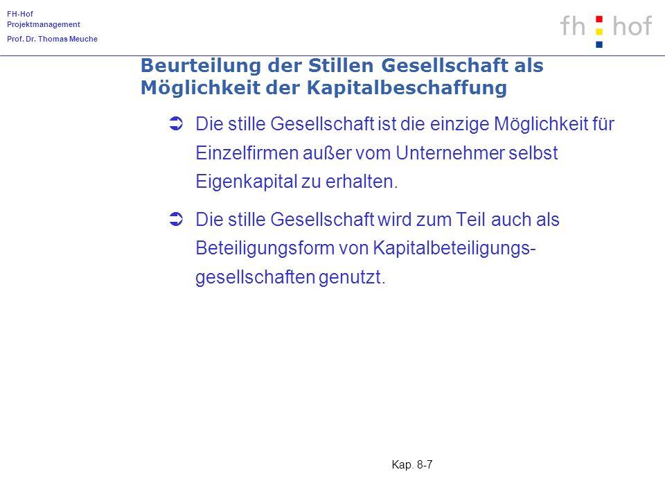 FH-Hof Projektmanagement Prof. Dr. Thomas Meuche Kap. 8-7 Beurteilung der Stillen Gesellschaft als Möglichkeit der Kapitalbeschaffung Die stille Gesel